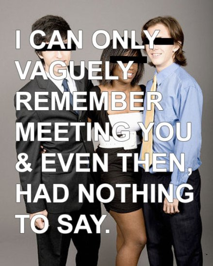 I only vaguely remember meeting you.